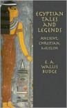 Egyptian Tales and Legends: Ancient, Christian, Muslim - E.A. Wallis Budge