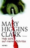 Hab Acht Auf Meine Schritte: Roman - Mary Higgins Clark, Andreas Gressmann
