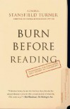 Burn Before Reading: Presidents, CIA Directors, and Secret Intelligence - Stansfield Turner