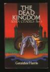 The Dead Kingdom: Seven Citadels, Part III - Geraldine Harris