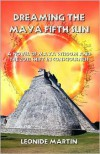 Dreaming the Maya Fifth Sun - Leonide Martin