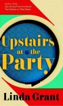 Upstairs at the Party - Linda Grant