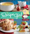 The Recipe Girl Cookbook - Lori Lange