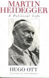 Martin Heidegger: A Political Life - Hugo Ott