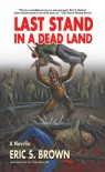 Last Stand in a Dead Land - Eric S. Brown