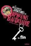 Les désastreuses Aventures des Orphelins Baudelaire, Tome 13 : La fin - Lemony Snicket