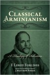 Classical Arminianism - F. Leroy Forlines,  J. Matthew Pinson (Editor)