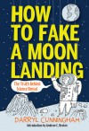 How to Fake a Moon Landing: Exposing the Myths of Science Denial (PagePerfect NOOK Book) - Darryl Cunningham