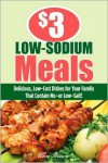 $3 Low-Sodium Meals: Delicious, Low-Cost Dishes for Your Family That Contain No--or Low--Salt! - Ellen Brown