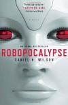 Robopocalypse: A Novel (Vintage Contemporaries) - Daniel H. Wilson