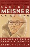 Sanford Meisner on Acting - Sanford Meisner, Dennis Longwell, Sydney Pollack