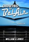 Driving to Bel Air - William G. Jones