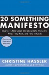 20 Something Manifesto: Quarter-Lifers Speak Out About Who They Are, What They Want, and How to Get It - Christine Hassler