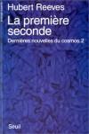 La Première Seconde (Dernières nouvelles du cosmos, #2) - Hubert Reeves