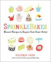 SprinkleBakes: Dessert Recipes to Inspire Your Inner Artist - Heather Baird
