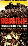 Rubbish!: The Archaeology of Garbage - William L. Rathje, Cullen Murphy