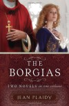 The Borgias: Two Novels in One Volume - Jean Plaidy