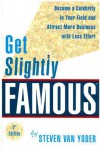 Get Slightly Famous: Become a Celebrity in Your Field and Attract More Business with Less Effort - Steven Van Yoder
