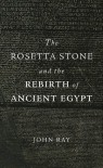 The Rosetta Stone and the Rebirth of Ancient Egypt (Wonders of the World) - John Ray
