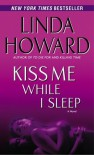 Kiss Me While I Sleep - Linda Howard, Joyce Bean and Dick Hill