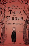 Uncle Montague's Tales of Terror - Chris Priestley, David   Roberts