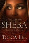 The Legend of Sheba: Rise of a Queen - Tosca Lee