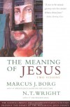 Meaning of Jesus: Two Visions - Marcus J. Borg, N.T. Wright
