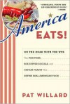 America Eats!: On the Road with the WPA - the Fish Fries, Box Supper Socials, and Chitlin Feasts That Define - Pat Willard