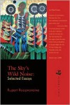 The Sky's Wild Noise: Selected Essays - Rupert Roopnaraine