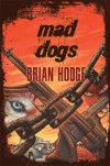 Mad Dogs - Brian Hodge