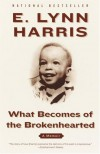 What Becomes of the Brokenhearted: A Memoir - E. Lynn Harris