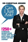 Can I Just Ask?: The 250+ Curious Questions that Off-Duty Doctors Are Most Often Asked - Dr Christian Jessen