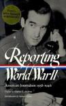 Reporting World War 2 - Samual Hynes, Anne Matthews, Nancy Caldwell Sorel, Roger J. Spiller