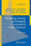 Modelling, Pricing, And Hedging Counterparty Credit Exposure: A Technical Guide (Springer Finance) - Giovanni Cesari, Gordon Lee, John Aquilina, Niels Charpillon, Zlatko Filipovic, Ion Manda
