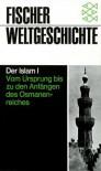Fischer Weltgeschichte, Bd.14, Der Islam: Bd. I -