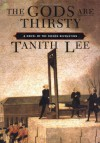 The Gods Are Thirsty: A Novel of the French Revolution - Tanith Lee