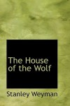 The House of the Wolf - Stanley John Weyman