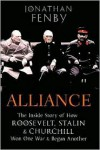 Alliance: The Inside Story of How Roosevelt, Stalin and Churchill Won One War and Began Another - Jonathan Fenby