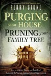 Purging Your House, Pruning Your Family Tree: How to Rid Your Home and Family of Demonic Influence and Generational Oppression - Perry Stone