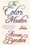 The Color Master: Stories - Aimee Bender