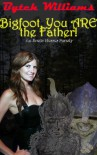 Bigfoot, You ARE the Father! - Bytch Williams