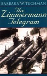 The Zimmermann Telegram - Barbara W. Tuchman