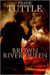 Brown River Queen - Frank Tuttle