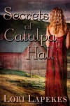 Secrets of Catalpa Hall - Lori Lapekes
