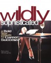 Wildly Sophisticated: A Bold New Attitude for Career Success - Nicole Williams