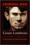 Criminal Man - Cesare Lombroso, Cesare Lombroso, Mary Gibson, Nicole  Hahn Rafter