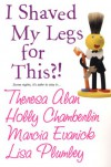 I Shaved My Legs For This?! - Lisa Plumley, Marcia Evanick, Lisa Plumley, Holly Chamberlin
