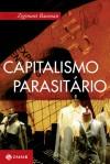 Capitalismo Parasitário - Eliana Aguiar, Zygmunt Bauman