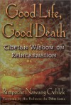 Good Life, Good Death: Tibetan Wisdom on Reincarnation - Gehlek Nawang;Nawang