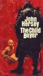 The Child Buyer - John Hersey